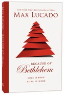 Because of Bethlehem: Every Day a Christmas, Every Heart a Manger Paperback