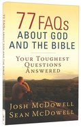 77 Faqs About God and the Bible: Your Toughest Questions Answered Paperback