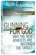 Gunning For God: Why the New Atheists Are Missing the Target Paperback