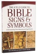 The a to Z Guide to Bible Signs and Symbols: Understanding Their Meaning and Significance Paperback
