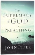 The Supremacy of God in Preaching (& Expanded) Paperback