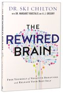 The Rewired Brain: Free Yourself of Negative Behaviors and Release Your Best Self Paperback