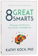 8 Great Smarts: Discover and Nurture Your Child's Intelligences Paperback