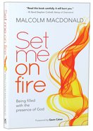 Set Me on Fire: What It Means to Be Filled With the Presence of God Paperback