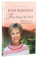 Then Sings My Soul: Reflections on 40 Favourite Hymns Hardback