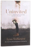 Uninvited: Living Loved When You Fell Less Than, Left Out And Lonely