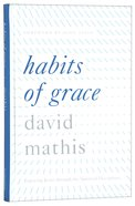 Habits of Grace: Enjoying Jesus Through the Spiritual Disciplines Hardback