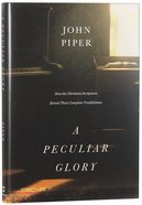 A Peculiar Glory: How the Christian Scriptures Reveal Their Complete Truthfulness Hardback
