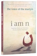 I Am N: Inspiring Stories of Christians Facing Islamic Extremists Paperback
