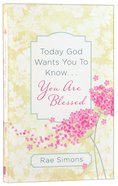 Today God Wants You to Know. . .You Are Blessed Paperback