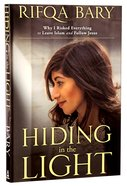 Hiding in the Light: Why I Risked Everything to Leave Islam and Follow Jesus eBook