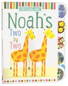 Noah's Two By Two (God's Little One's Series) Padded Board Book