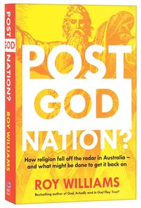 Post-God Nation: How Religion Fell Off the Radar in Australia - and What It Needs to Get Back on It