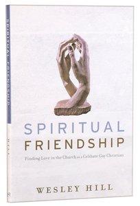 Spiritual Friendship: Finding Love in the Church as a Celibate Gay Christian