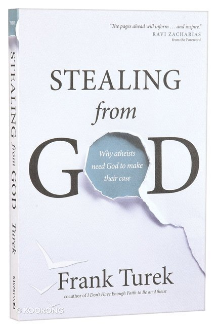 Buy Stealing From God Why Atheists Need God To Make Their Case By