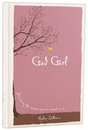 God Girl: Becoming the Woman You're Meant to Be Hardback