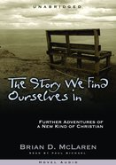 Story We Find Ourselves In, the - Further Adventures of a New Kind of Christian (Unabridged, 8 CDS) (#02 in A New Kind Of Christian Trilogy Series)
