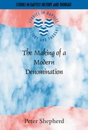 The Making of a Modern Denomination (Studies In Baptist History And Thought Series)