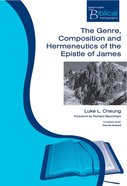 The Genre, Composition and Hermeneutic of the Epistle of James (Paternoster Biblical & Theological Monographs Series)