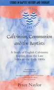Calvinism, Communion and the Baptists (Studies In Baptist History And Thought Series) Paperback
