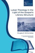 Lukan Theology in the Light of the Gospel's Literary Structure (Paternoster Biblical & Theological Monographs Series) Paperback