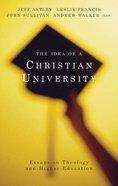 The Idea of a Christian University Paperback