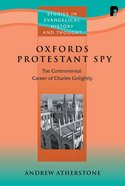 Oxford's Protestant Spy (Studies In Evangelical History & Thought Series)