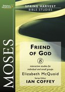 Friend of God (Moses) (Spring Harvest Bible Studies Series)