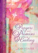 Prayers & Promises For Healing Hardback