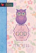 A Little God Time For Teachers (365 Daily Devotions Series) Hardback
