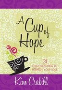 A Cup of Hope: 31 Daily Readings to Refresh Your Soul Paperback