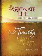 1 & 2 Timothy - Heaven's Truth and Urgency (The Passionate Life Bible Study Series) Paperback