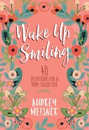 Wake Up Smiling: 40 Devotions For a Hope Filled Life Hardback