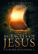 Miracles of Jesus: A 40-Day Devotional Exploring All the Miracles of Jesus Paperback