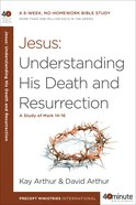 Jesus: Understanding His Death and Resurrection: A Study of Mark 14-16 (40 Minute Bible Study Series) Paperback