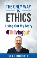 Living Out My Story (The Only Way Is Ethics Series) Booklet