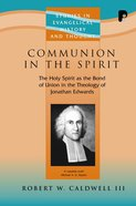 Communion in the Spirit (Studies In Evangelical History & Thought Series)