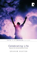 Celebrating Life: Beyond the Sacred-Secular Divide Paperback