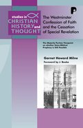 The Westminster Confession of Faith and the Cessation of Special Revelation (Studies In Christian History And Thought Series)