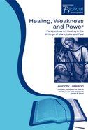 Healing, Weakness and Power (Paternoster Biblical Monographs Series) Paperback