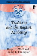 Tradition and the Baptist Academy (Studies In Baptist History And Thought Series) Paperback