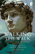 Walking the Walk: A Dramatic Exposition of 1 Samuel 16 - 2 Samuel 5:10