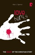 Loves Hurts: The Heart of the Christian Story Paperback