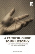 A Faithful Guide to Philosophy: A Christian Introduction to the Love of Wisdom Paperback