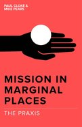 The Praxis (#02 in Mission In Marginal Places Series) Paperback