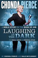 Laughing in the Dark: Book of Job Bible Study Paperback