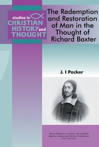 Redemption & Restoration of Man in the Thought of Richard Baxter (Studies In Christian History And Thought Series)
