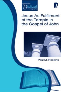 Jesus as the Fulfillment of the Temple in the Gospel of John (Paternoster Biblical Monographs Series)