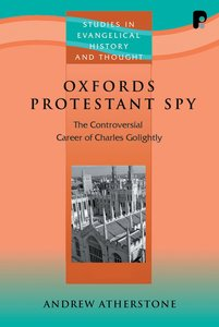 Oxfords Protestant Spy (Studies In Evangelical History & Thought Series)
