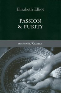 Passion & Purity (Authentic Classics Series)